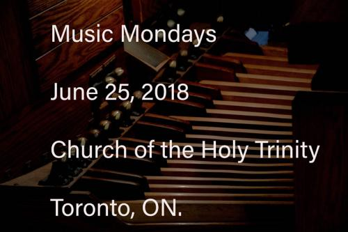 Music Mondays at Holy Trinity, Toronto, ON. Matthew Larkin, organist. June 26, 2018 Photos